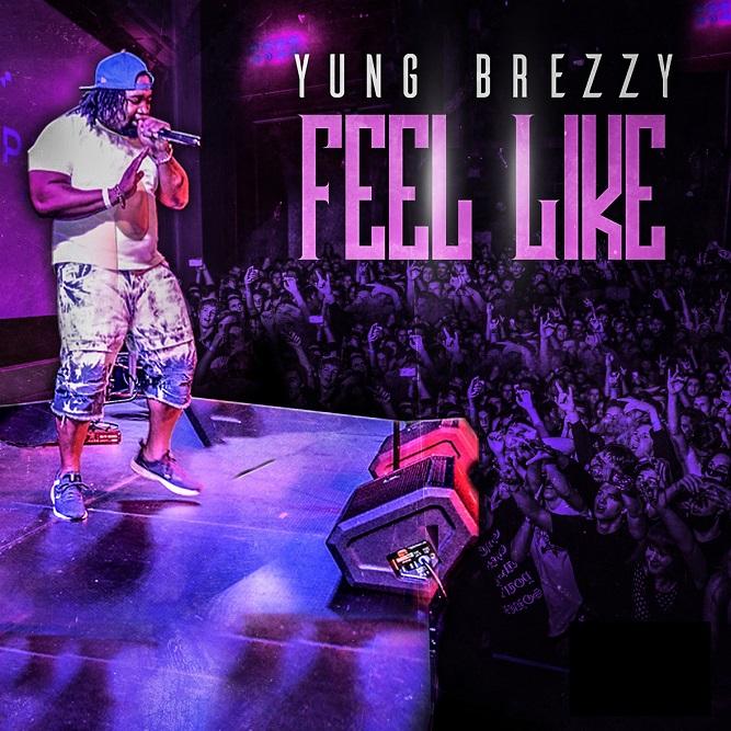 """Yung Brezzy Releasing New Single """"Feel Like"""""""