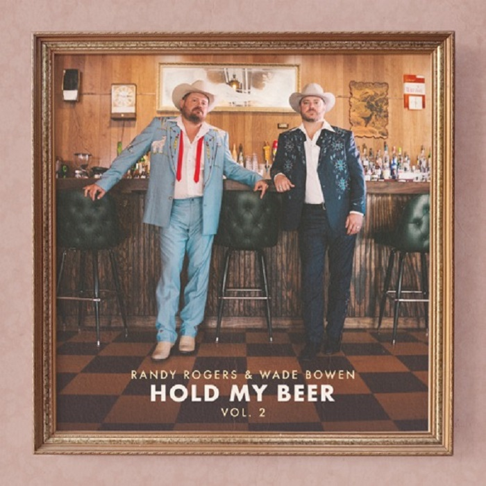 Stream 'Hold My Beer, Vol. 2' Randy Rogers & Wade Bowen