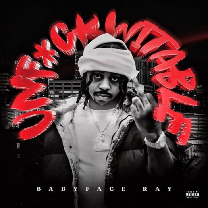 """Babyface Ray """"Unfuckwitable"""""""